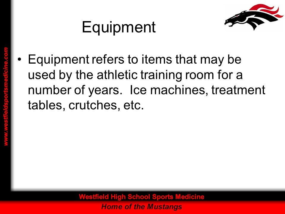 Equipment Equipment refers to items that may be used by the athletic training room for a number of years.