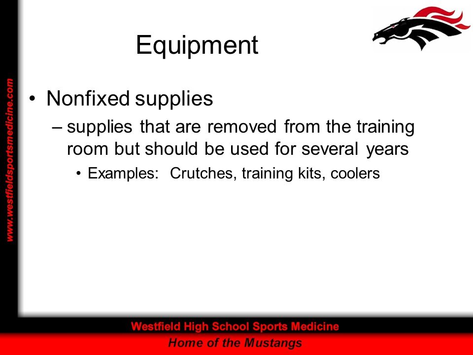 Equipment Nonfixed supplies –supplies that are removed from the training room but should be used for several years Examples: Crutches, training kits, coolers