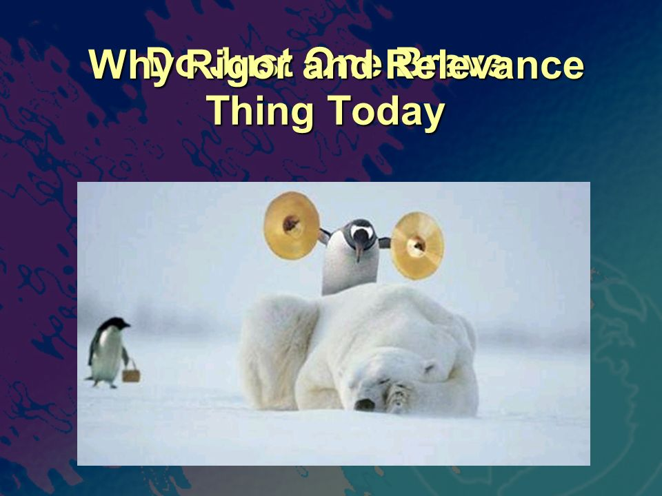 Do Just One Brave Thing Today Why Rigor and Relevance