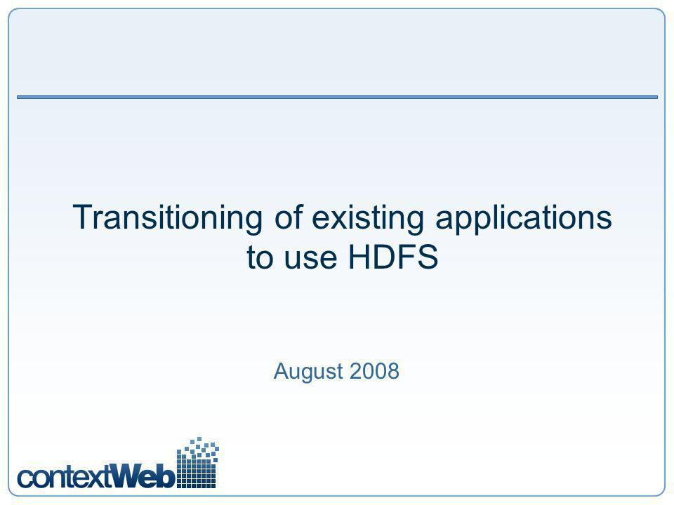 Transitioning of existing applications to use HDFS August 2008