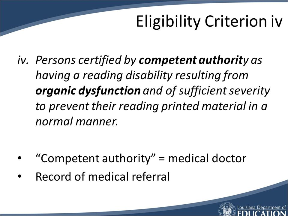 Eligibility Criterion iii iii.Persons certified by competent authority as unable to read or unable to use standard printed material as a result of physical limitations.