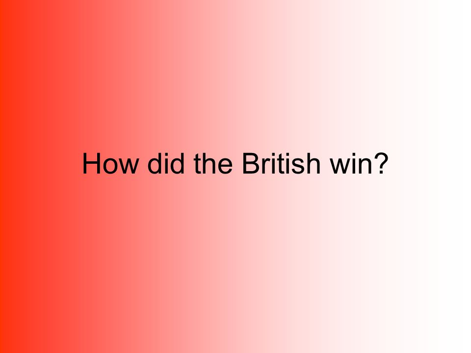 How did the British win