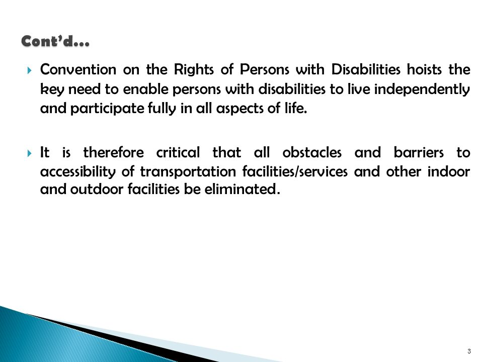 Convention on the Rights of Persons with Disabilities hoists the key need to enable persons with disabilities to live independently and participate fully in all aspects of life.