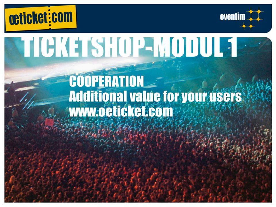 TICKETSHOP-MODUL 1 COOPERATION Additional value for your users www.oeticket.com