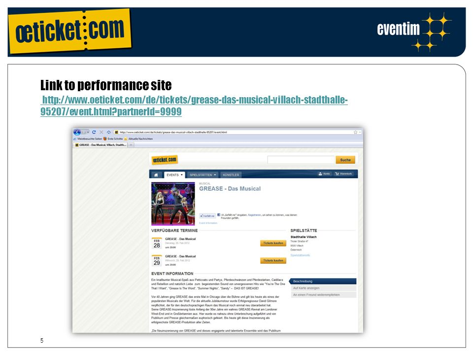 5 Link to performance site http://www.oeticket.com/de/tickets/grease-das-musical-villach-stadthalle- 95207/event.html partnerId=9999