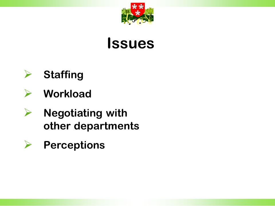 Staffing Workload Negotiating with other departments Perceptions Issues