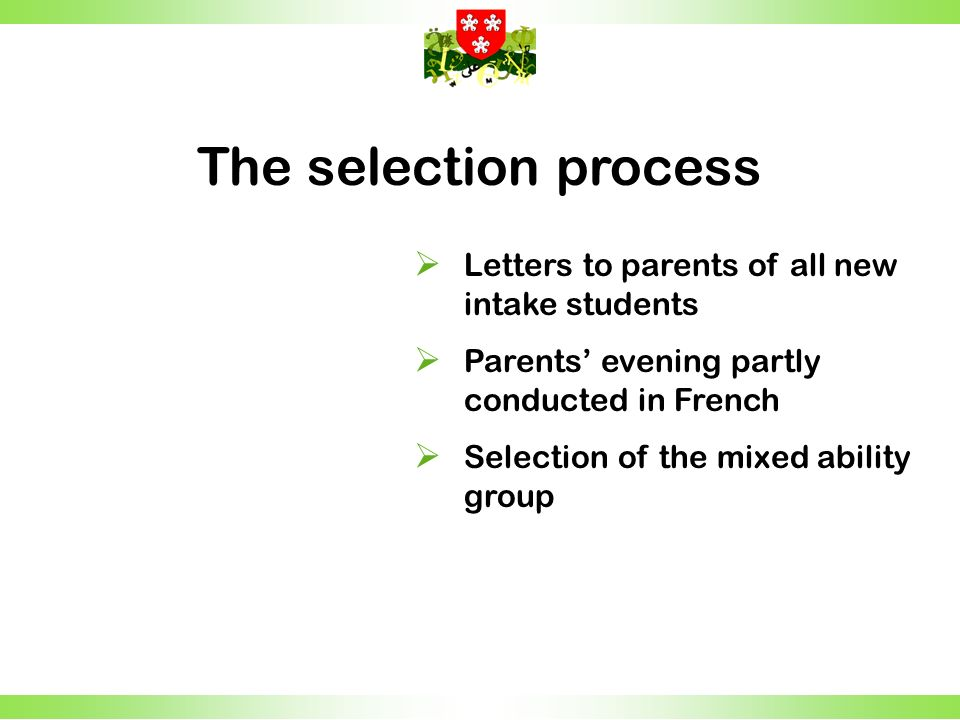 The selection process Letters to parents of all new intake students Parents evening partly conducted in French Selection of the mixed ability group