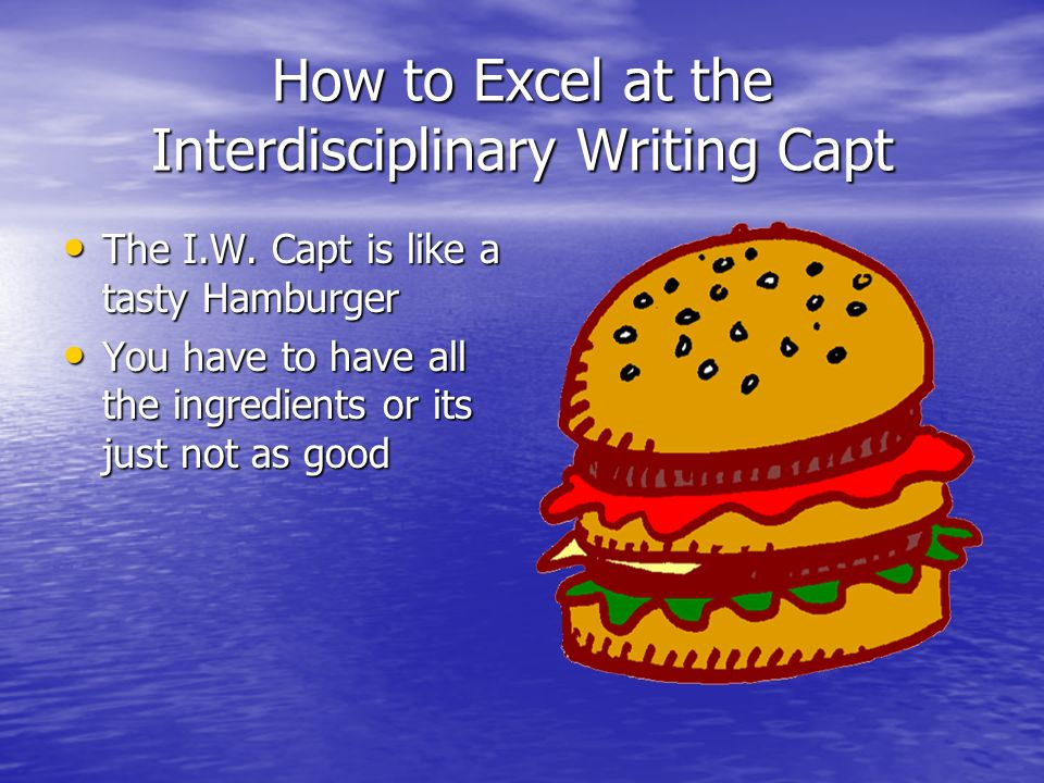 How to Excel at the Interdisciplinary Writing Capt The I.W.