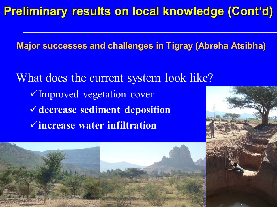 Major successes and challenges in Tigray (Abreha Atsibha) Preliminary results on local knowledge (Contd) What does the current system look like.