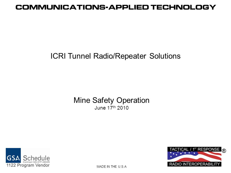 ® MADE IN THE U.S.A ICRI Tunnel Radio/Repeater Solutions Mine Safety Operation June 17 th 2010