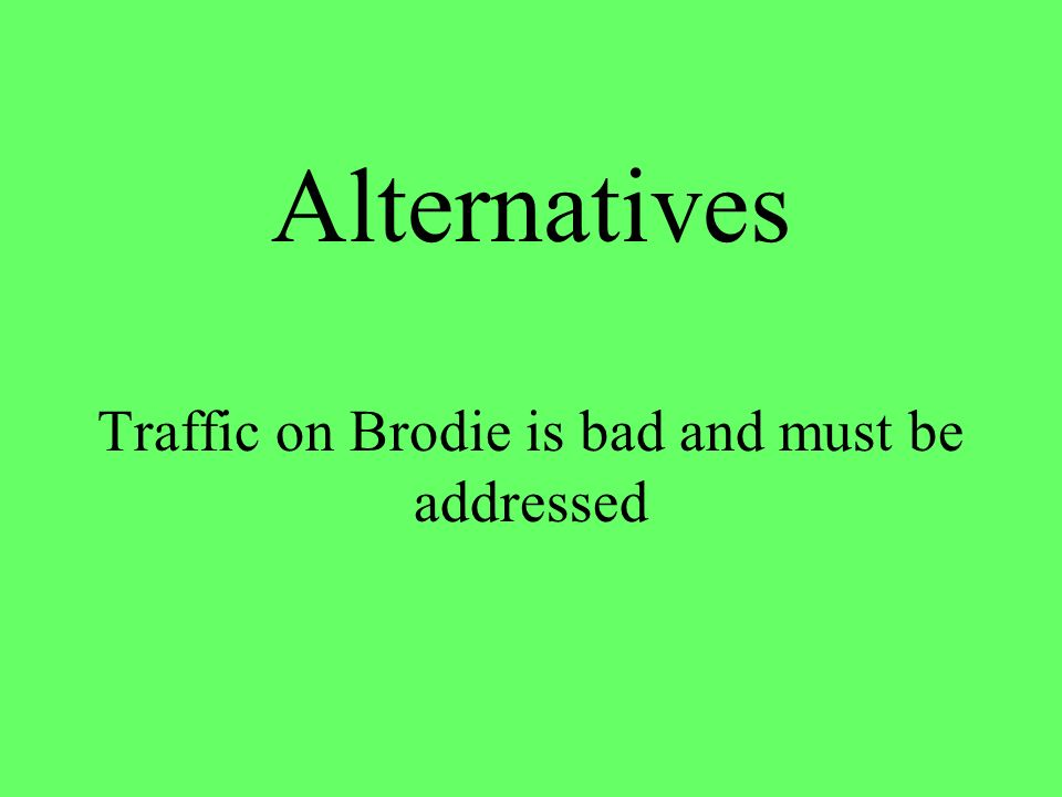 Alternatives Traffic on Brodie is bad and must be addressed