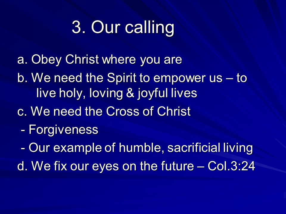 3. Our calling a. Obey Christ where you are b.