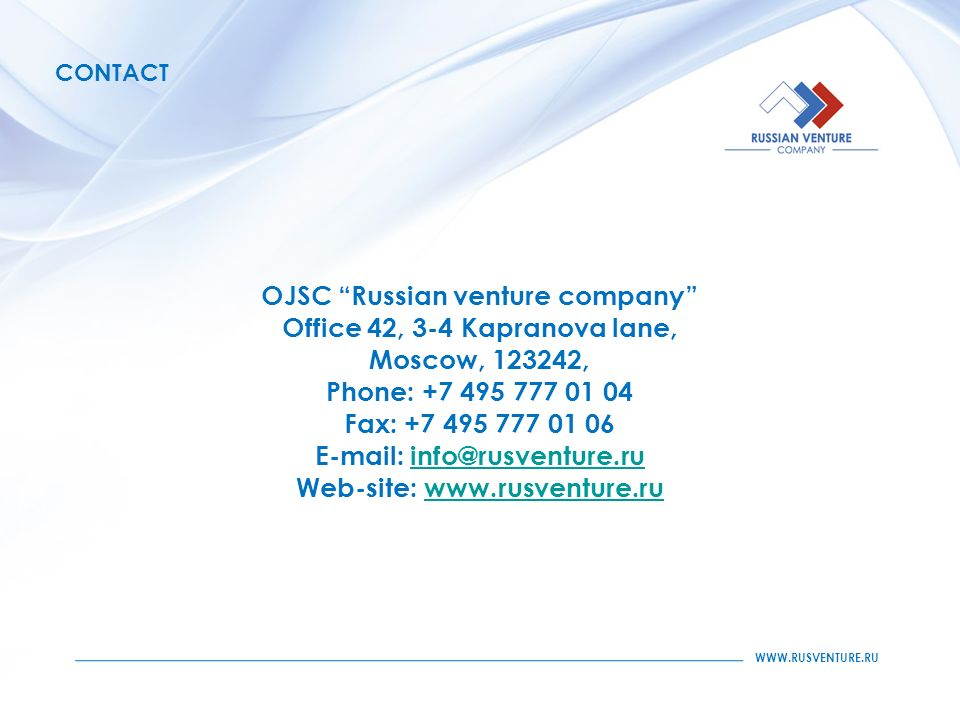 CONTACT OJSC Russian venture company Office 42, 3-4 Kapranova lane, Moscow, , Phone: Fax: Web-site: