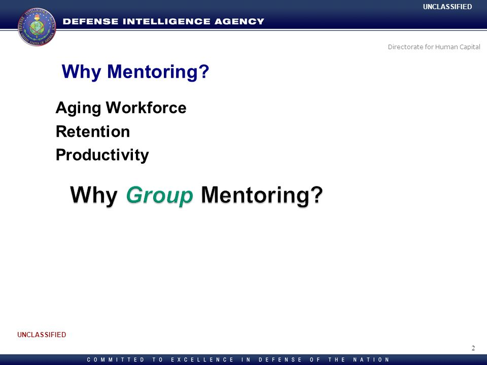 Directorate for Human Capital UNCLASSIFIED Aging Workforce Retention Productivity 2 Why Mentoring