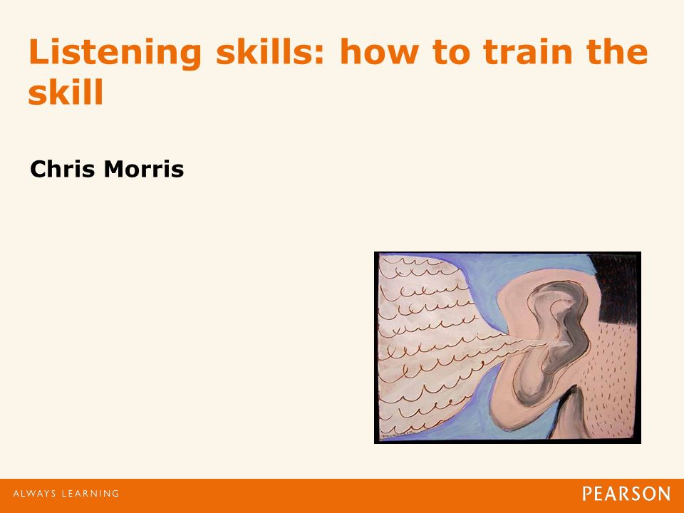 Listening skills: how to train the skill Chris Morris