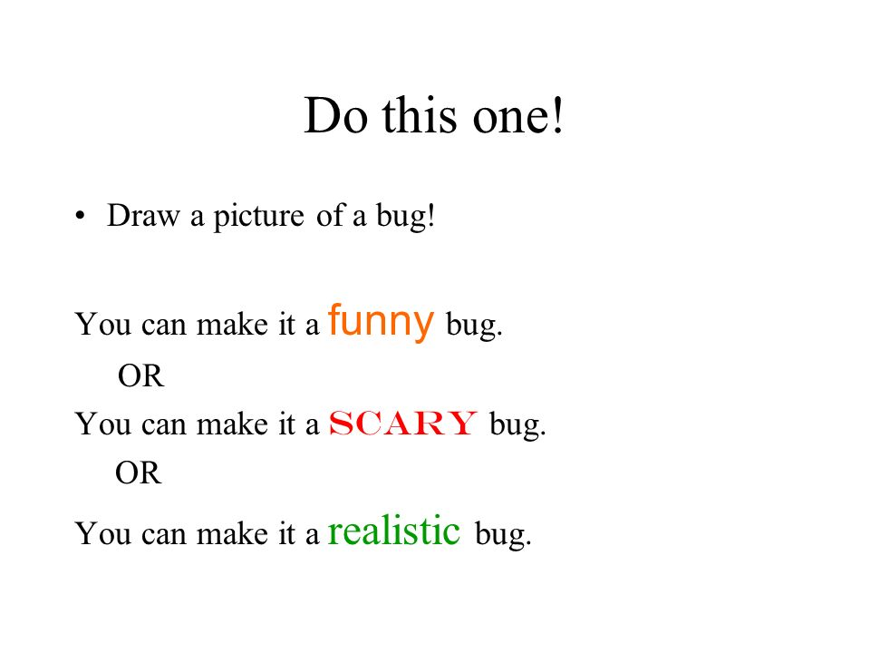 Do this one. Draw a picture of a bug. You can make it a funny bug.