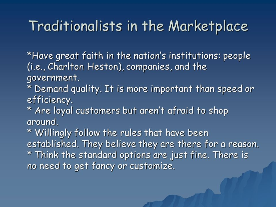 Traditionalists in the Marketplace *Have great faith in the nations institutions: people (i.e., Charlton Heston), companies, and the government.