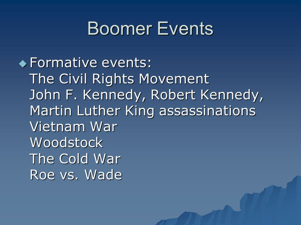 Boomer Events Formative events: The Civil Rights Movement John F.