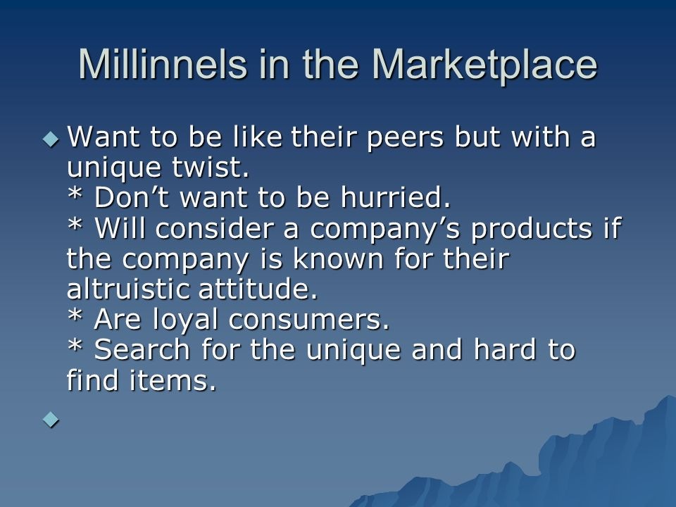 Millinnels in the Marketplace Want to be like their peers but with a unique twist.