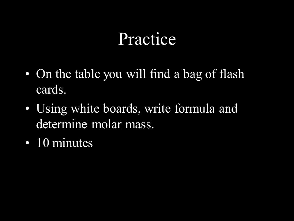 Practice On the table you will find a bag of flash cards.