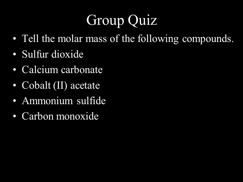 Group Quiz Tell the molar mass of the following compounds.