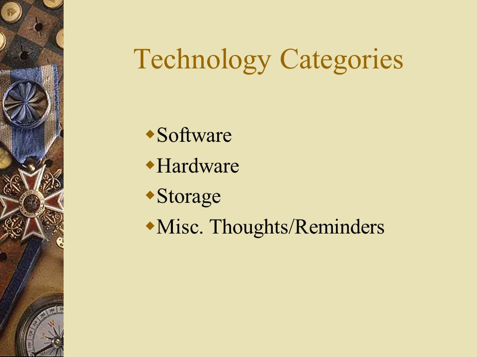 Technology Categories Software Hardware Storage Misc. Thoughts/Reminders