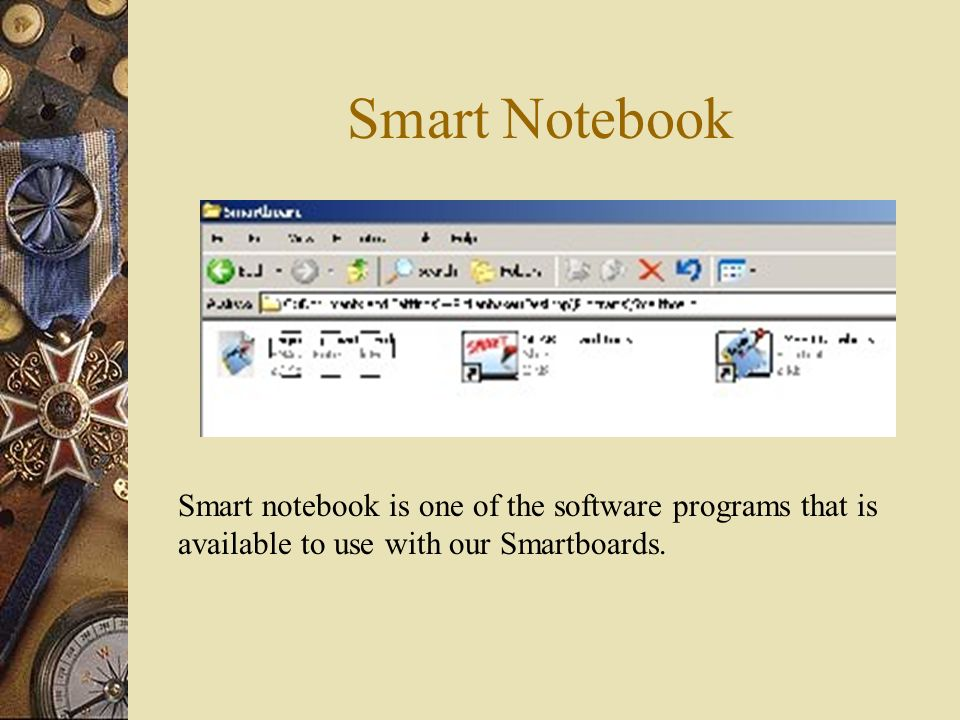 Smart Notebook Smart notebook is one of the software programs that is available to use with our Smartboards.