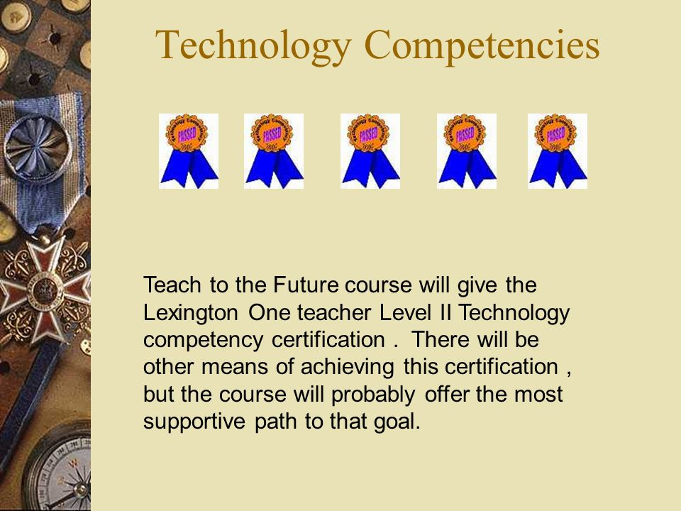 Technology Competencies Teach to the Future course will give the Lexington One teacher Level II Technology competency certification.