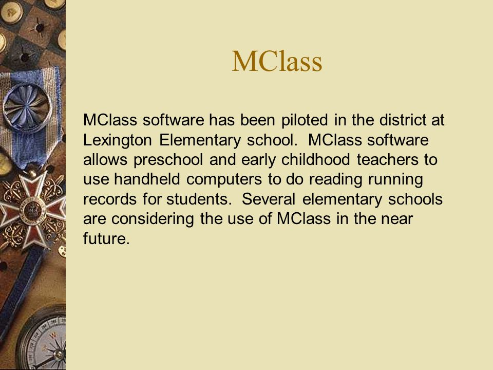 MClass MClass software has been piloted in the district at Lexington Elementary school.