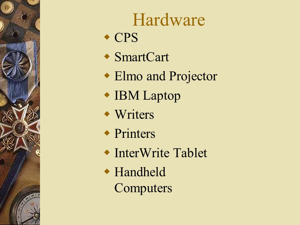 Hardware CPS SmartCart Elmo and Projector IBM Laptop Writers Printers InterWrite Tablet Handheld Computers