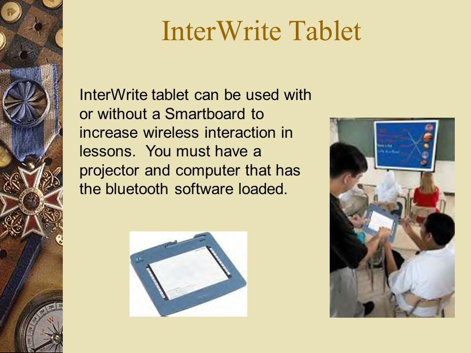 InterWrite Tablet InterWrite tablet can be used with or without a Smartboard to increase wireless interaction in lessons.