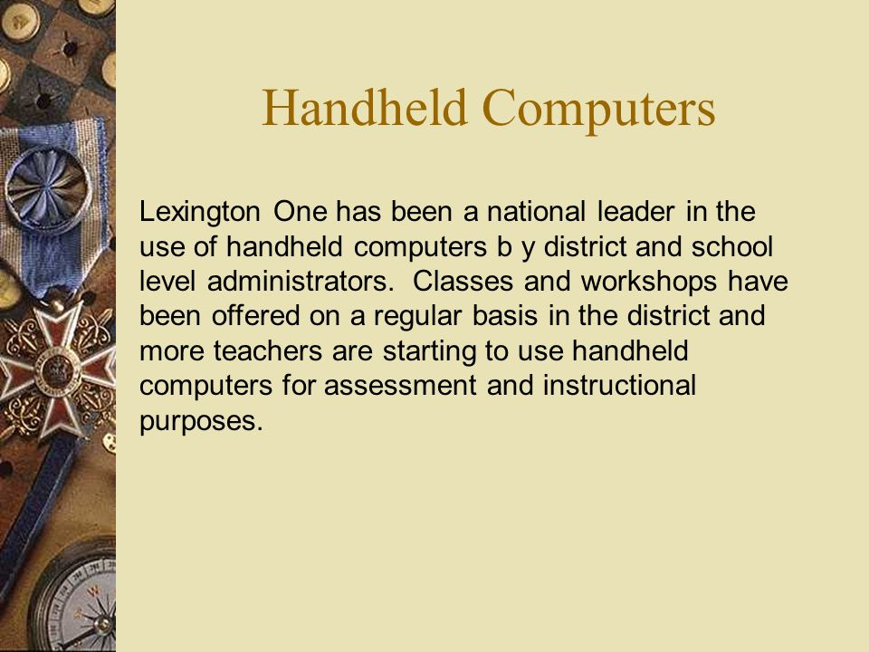 Handheld Computers Lexington One has been a national leader in the use of handheld computers b y district and school level administrators.