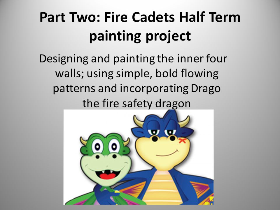 Part Two: Fire Cadets Half Term painting project Designing and painting the inner four walls; using simple, bold flowing patterns and incorporating Drago the fire safety dragon