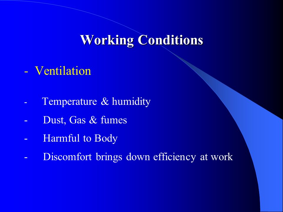 -Ventilation - Temperature & humidity - Dust, Gas & fumes - Harmful to Body - Discomfort brings down efficiency at work