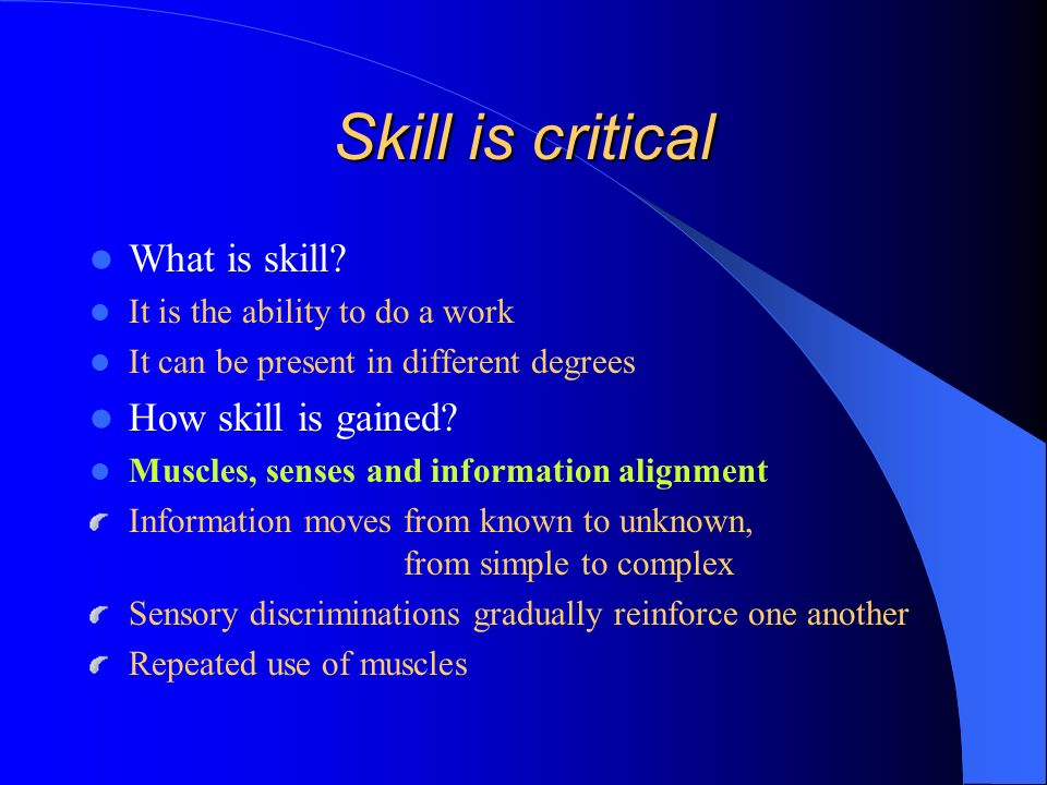 Skill is critical What is skill.