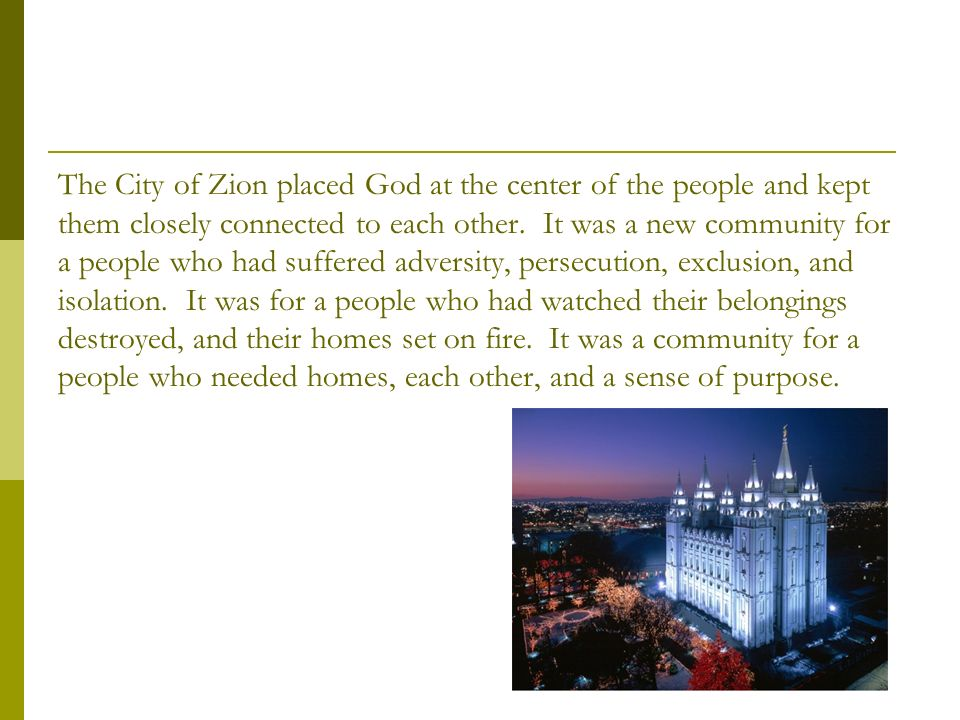 The City of Zion placed God at the center of the people and kept them closely connected to each other.