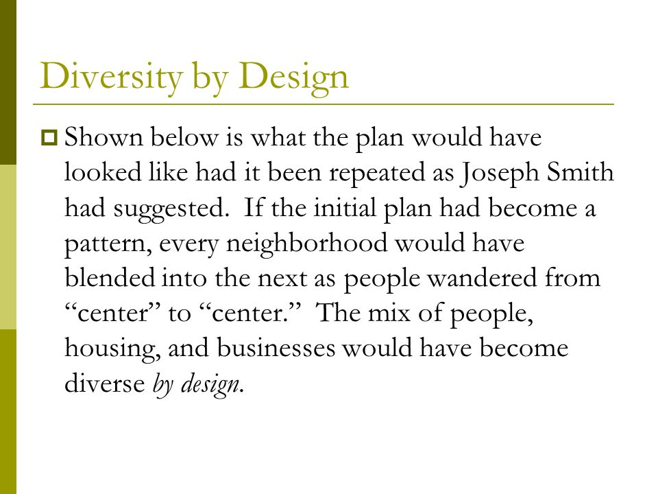 Diversity by Design Shown below is what the plan would have looked like had it been repeated as Joseph Smith had suggested.