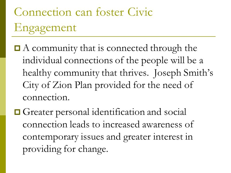Connection can foster Civic Engagement A community that is connected through the individual connections of the people will be a healthy community that thrives.