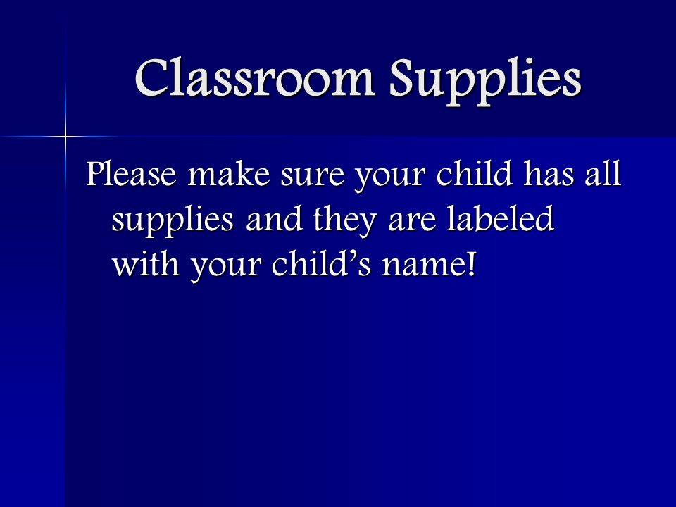 Classroom Supplies Please make sure your child has all supplies and they are labeled with your childs name!