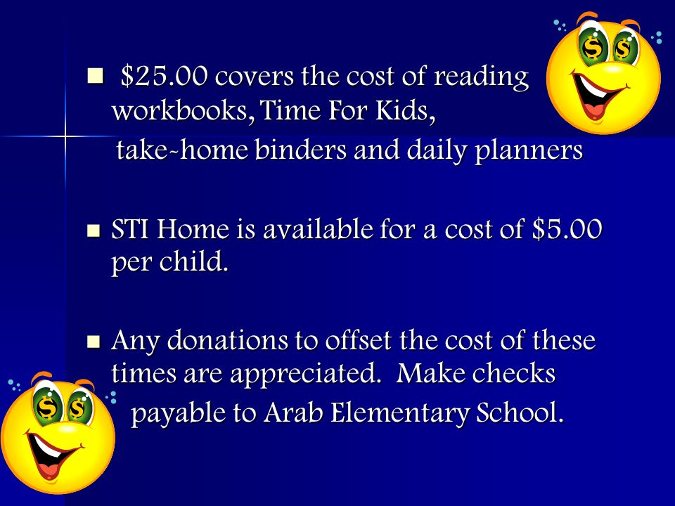 $25.00 covers the cost of reading workbooks, Time For Kids, $25.00 covers the cost of reading workbooks, Time For Kids, take-home binders and daily planners take-home binders and daily planners STI Home is available for a cost of $5.00 per child.