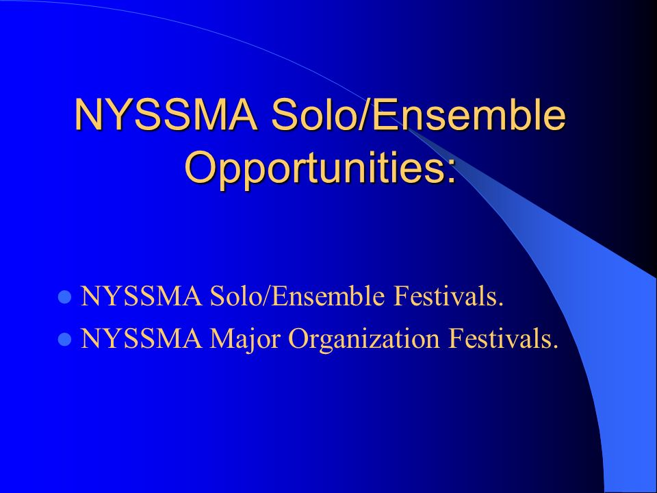 NYSSMA Solo/Ensemble Opportunities: NYSSMA Solo/Ensemble Festivals.