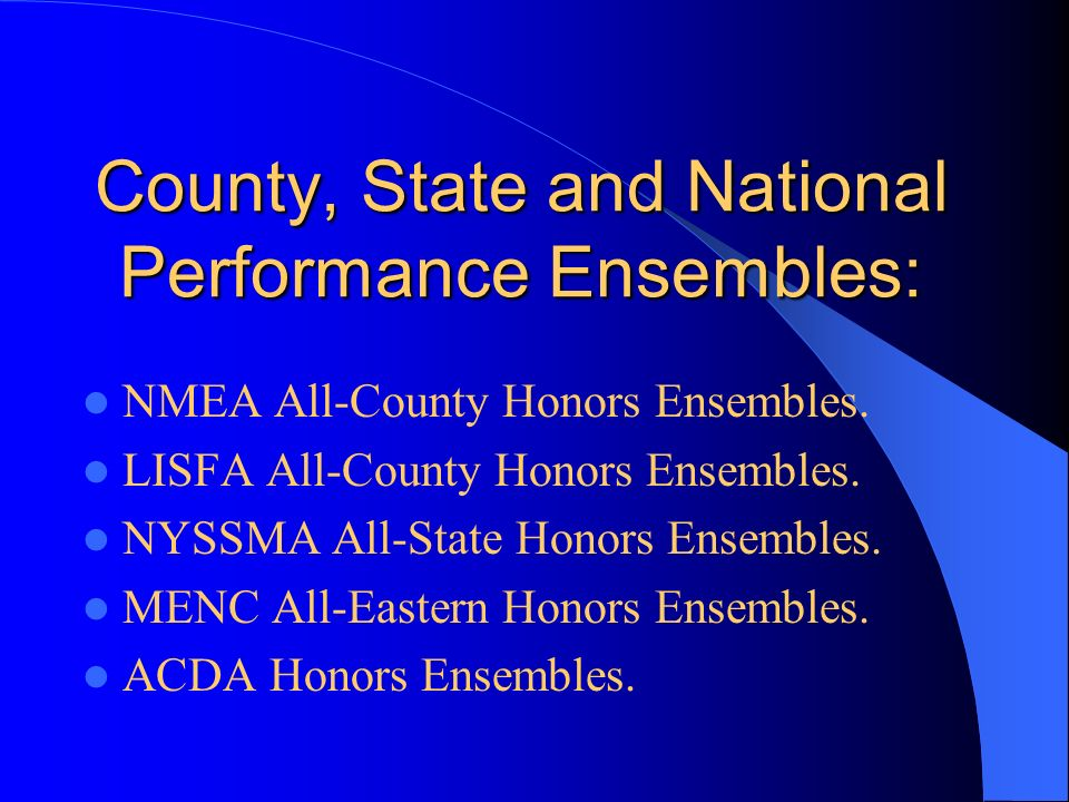 County, State and National Performance Ensembles: NMEA All-County Honors Ensembles.