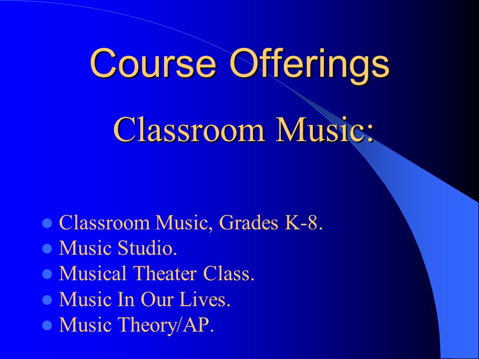 Course Offerings Classroom Music, Grades K-8. Music Studio.