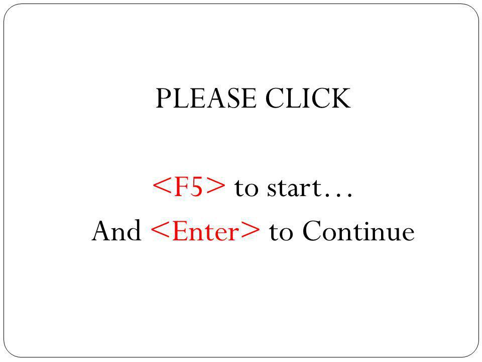PLEASE CLICK to start… And to Continue