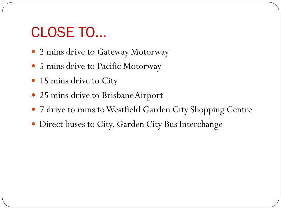 CLOSE TO… 2 mins drive to Gateway Motorway 5 mins drive to Pacific Motorway 15 mins drive to City 25 mins drive to Brisbane Airport 7 drive to mins to Westfield Garden City Shopping Centre Direct buses to City, Garden City Bus Interchange