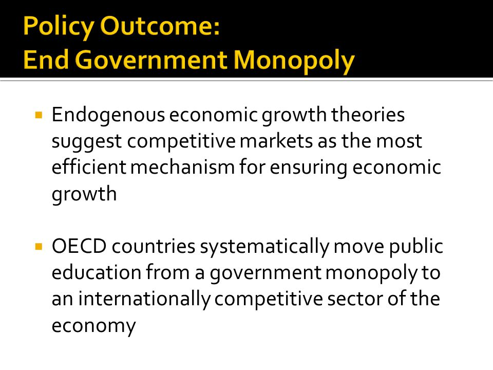 Endogenous economic growth theories suggest competitive markets as the most efficient mechanism for ensuring economic growth OECD countries systematically move public education from a government monopoly to an internationally competitive sector of the economy