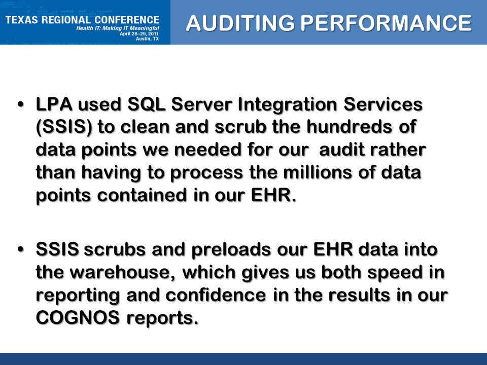 CLICK TO EDIT MASTER TITLE STYLE LPA used SQL Server Integration Services (SSIS) to clean and scrub the hundreds of data points we needed for our audit rather than having to process the millions of data points contained in our EHR.LPA used SQL Server Integration Services (SSIS) to clean and scrub the hundreds of data points we needed for our audit rather than having to process the millions of data points contained in our EHR.