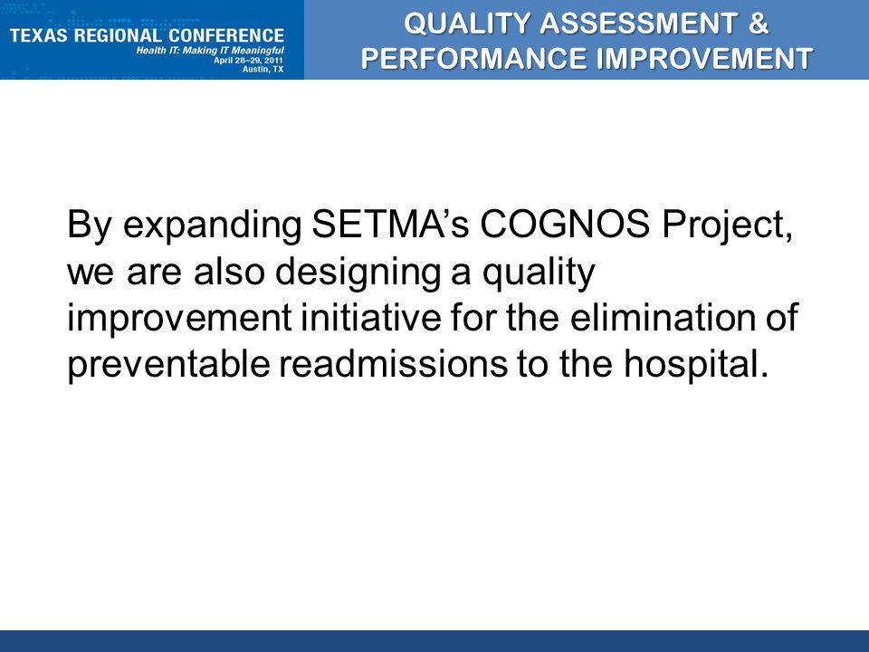 CLICK TO EDIT MASTER TITLE STYLE By expanding SETMAs COGNOS Project, we are also designing a quality improvement initiative for the elimination of preventable readmissions to the hospital.