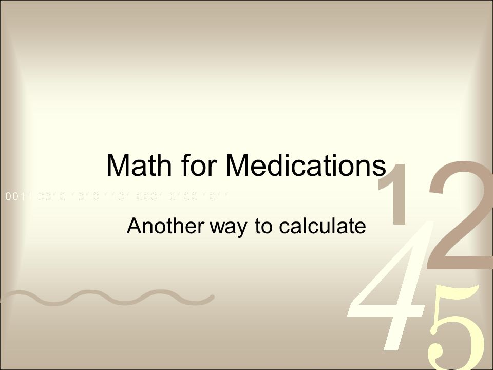 Math for Medications Another way to calculate