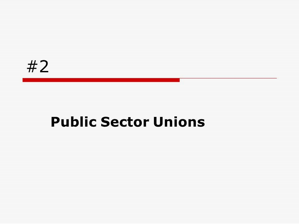 #2 Public Sector Unions